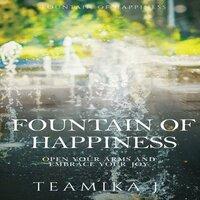 Fountain of Happiness - Teamika J.