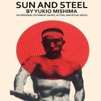 Sun and Steel - Yukio Mishima