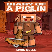 Diary of a Piglin, Book 1 - Mark Mulle