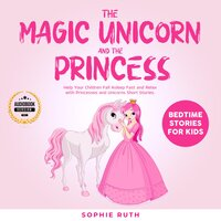 The Magic Unicorn and The Princess: Bedtime Stories for Kids - Sophie Ruth