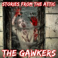 The Gawkers: A Short Horror Story - Stories From The Attic