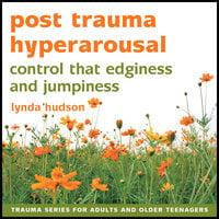 Post Trauma Hyperarousal - Lynda Hudson