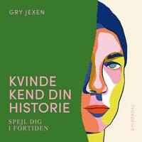 Kvinde Kend Din Historie - Gry Jexen