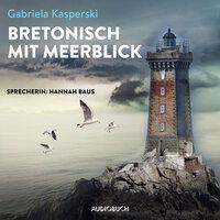 Bretonisch mit Meerblick - Gabriela Kasperski
