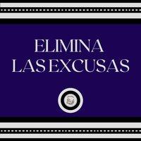 Elimina Las Excusas - Libroteka