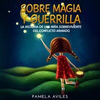 Sobre magia y guerrilla - Pamela Aviles