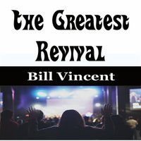 The Greatest Revival - Bill Vincent