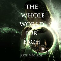 The Whole World for Each - Kate MacLeod