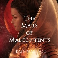 The Mars of Malcontents - Kate MacLeod