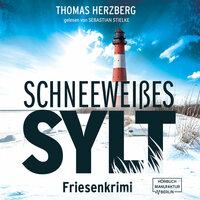 Schneeweißes Sylt - Friesenkrimi - Thomas Herzberg