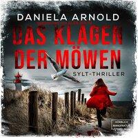 Das Klagen der Möwen - Sylt-Thriller - Daniela Arnold