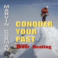 Conquer Your Past through Inner Healing - Marvin Gorman