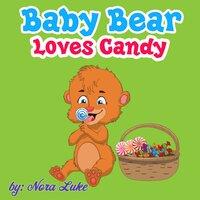 Baby Bear Loves Candy - Nora Luke
