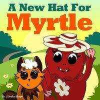 A New Hat for Myrtle - Leela Hope