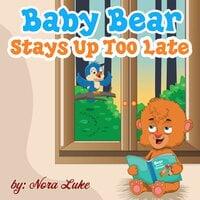 Baby Bear Stays Up Too Late - Nora Luke