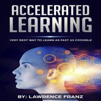 Accelerated Learning Very Best Way to Learn as Fast as Possible - Lawrence Franz
