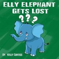 Elly Elephant Gets Lost - Kelly Curtiss