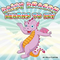 Daisy Dragon Learns to Fly - Kelly Curtiss