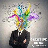 Creative Mind - Ernest Holmes