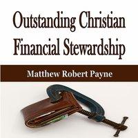Outstanding Christian Financial Stewardship - Matthew Robert Payne