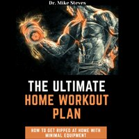 The Ultimate Home Workout How To Get Ripped AT Home With Minimal Equipment - Dr. Mike Steves