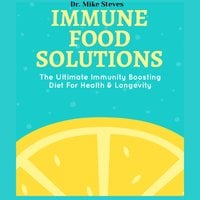 Immune Food Solutions: The Ultimate Immune Boosting Diet For Health And Longevity - Dr. Mike Steves