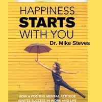 Happiness Starts With You - Dr. Mike Steves
