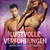Lustvolle Verführungen: Sieben erotische Novellen - Vanessa Salt