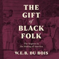 The Gift of Black Folk The Negroes in the Making of America - W.E.B. Du Bois