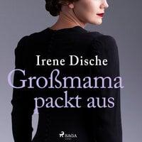 Großmama packt aus - Irene Dische