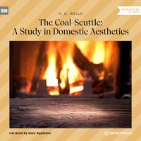 The Coal-Scuttle: A Study in Domestic Aesthetics (Unabridged) - H.G. Wells