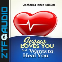 Jesus Loves You And Wants to Heal You - Zacharias Tanee Fomum