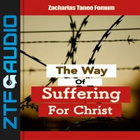 The Way of Suffering For Christ - Zacharias Tanee Fomum