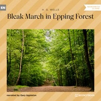 Bleak March in Epping Forest - H.G. Wells