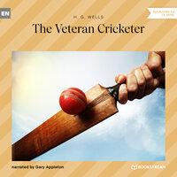 The Veteran Cricketer - H.G. Wells