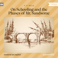 On Schooling and the Phases of Mr. Sandsome - H.G. Wells