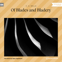 Of Blades and Bladery - H.G. Wells
