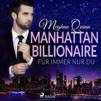 Manhattan Billionaire - Für immer nur du - Megan Quinn