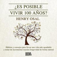 ¿Es posible vivir 100 años? - Henry Osal