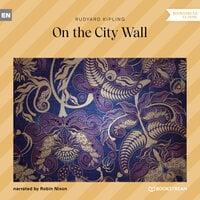On the City Wall - Rudyard Kipling