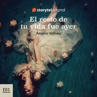 El resto de tu vida fue ayer E01 - Ángela Vallvey