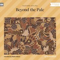Beyond the Pale - Rudyard Kipling