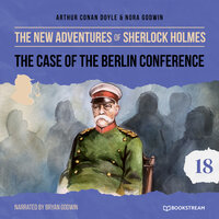 The Case of the Berlin Conference - The New Adventures of Sherlock Holmes, Episode 18 - Sir Arthur Conan Doyle, Nora Godwin