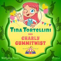 Tina Tortellini und Charly Gummitwist - Wolfgang Pauls