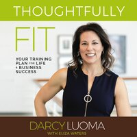 Thoughtfully Fit: Your Training Plan for Life and Business Success - Darcy Luoma, Eliza Waters