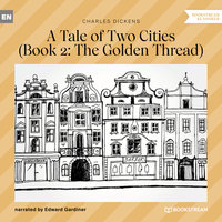 The Golden Thread - A Tale of Two Cities, Book 2 - Charles Dickens