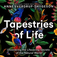 Tapestries of Life Uncovering the Lifesaving Secrets of the Natural World - Anne Sverdrup-Thygeson