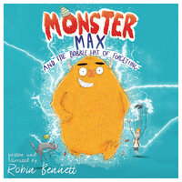 Monster Max and the Bobble Hat of Forgetting - Robin Bennett