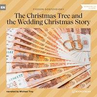The Christmas Tree and the Wedding Christmas Story - Fyodor Dostoyevsky