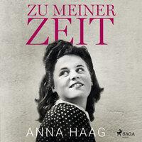 Zu meiner Zeit - Anna Haag